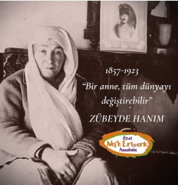 1857-1923 '' Bir anne, tüm dünyayı değiştirebilir '' ZÜBEYDE HANIM